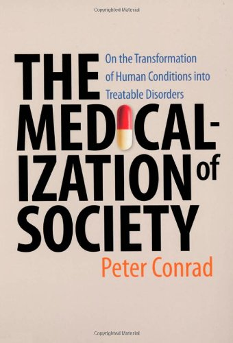 Conrad, Peter. The Medicalization of Society: On the Transformation of Human Conditions into Treatable Disorders