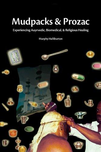 Halliburton, Murphy. Mudpacks and Prozac: Experiencing Ayurvedic, Biomedical, and Religious Healing