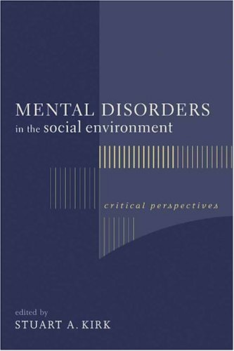 Kirk, Stuart. Mental Disorders in the Social Environment