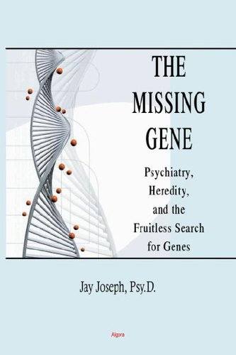 Joseph, Jay. The Missing Gene: Psychiatry, Heredity, and the Fruitless Search for Genes