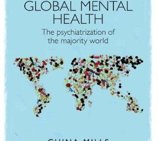 Mills, China. Decolonizing Global Mental Health: The Psychiatrization of the Majority World