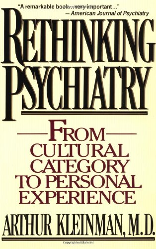 Kleinman, Arthur. Rethinking Psychiatry: From Cultural Category to Personal Experience