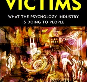 Dineen, Tana. Manufacturing Victims: What the Psychology Industry is Doing to People
