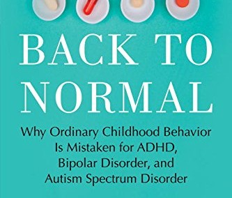 Gnaulati, Enrico. Back to Normal: Why Ordinary Childhood Behavior is Mistaken for ADHD, Bipolar Disorder, and Autism Spectrum Disorder