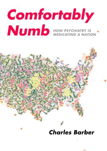 Barber, Charles. Comfortably Numb: How Psychiatry is Medicating a Nation