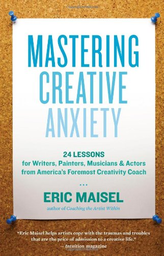 Maisel, Eric. Mastering Creative Anxiety