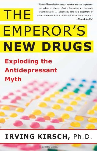 Kirsch, Irving. The Emperor's New Drugs: Exploding the Antidepressant Myth