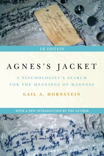 Hornstein, Gail. Agnes' Jacket: A Psychologist's Search for the Meanings of Madness