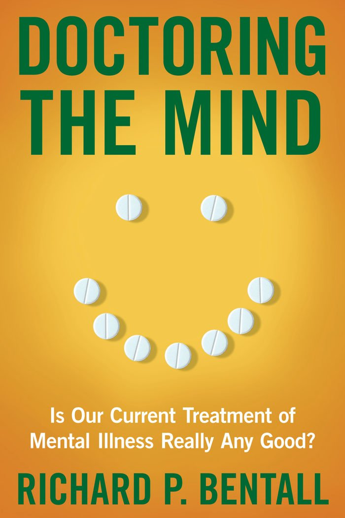 Bentall, Richard.  Doctoring the Mind: Why Psychiatric Treatments Fail