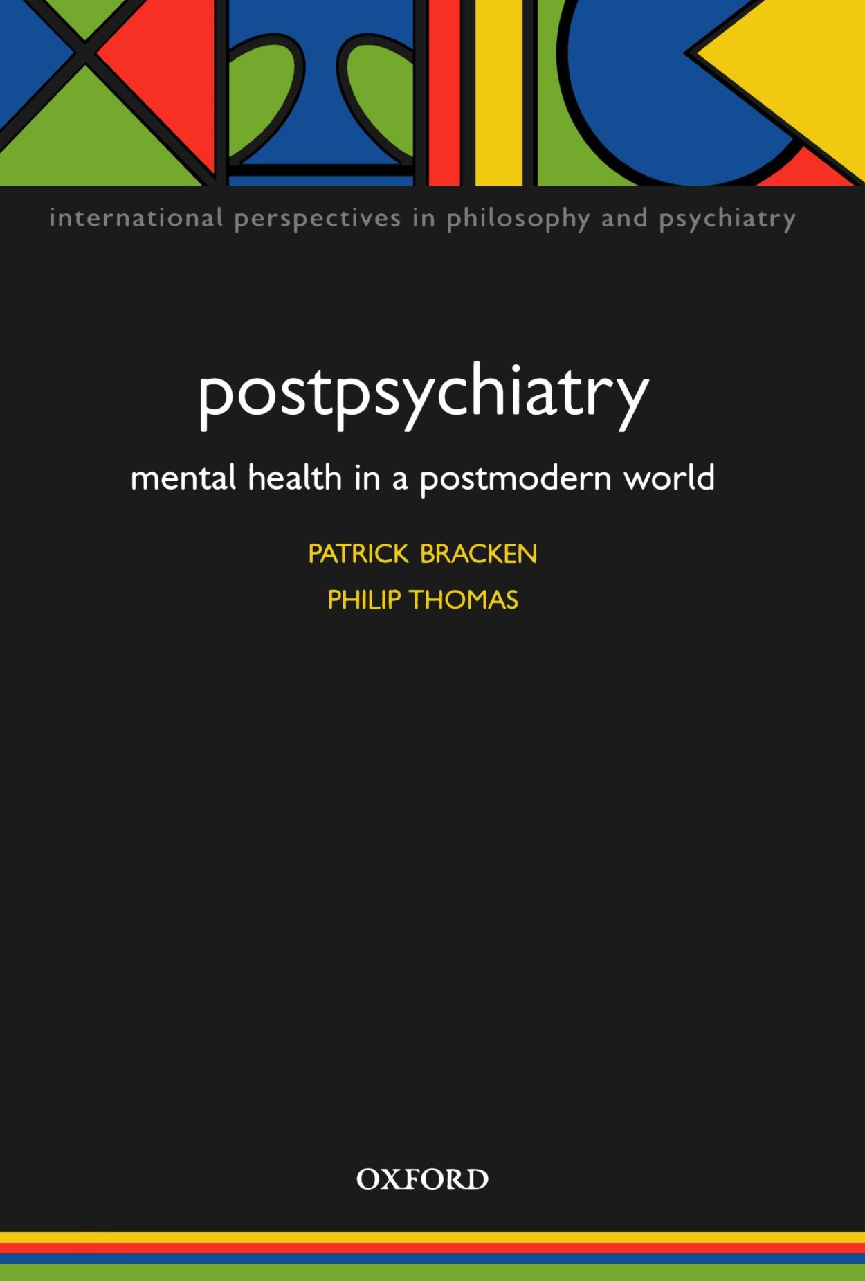 Bracken, Patrick and Philip Thomas. Postpsychiatry: Mental Health in a Postmodern World
