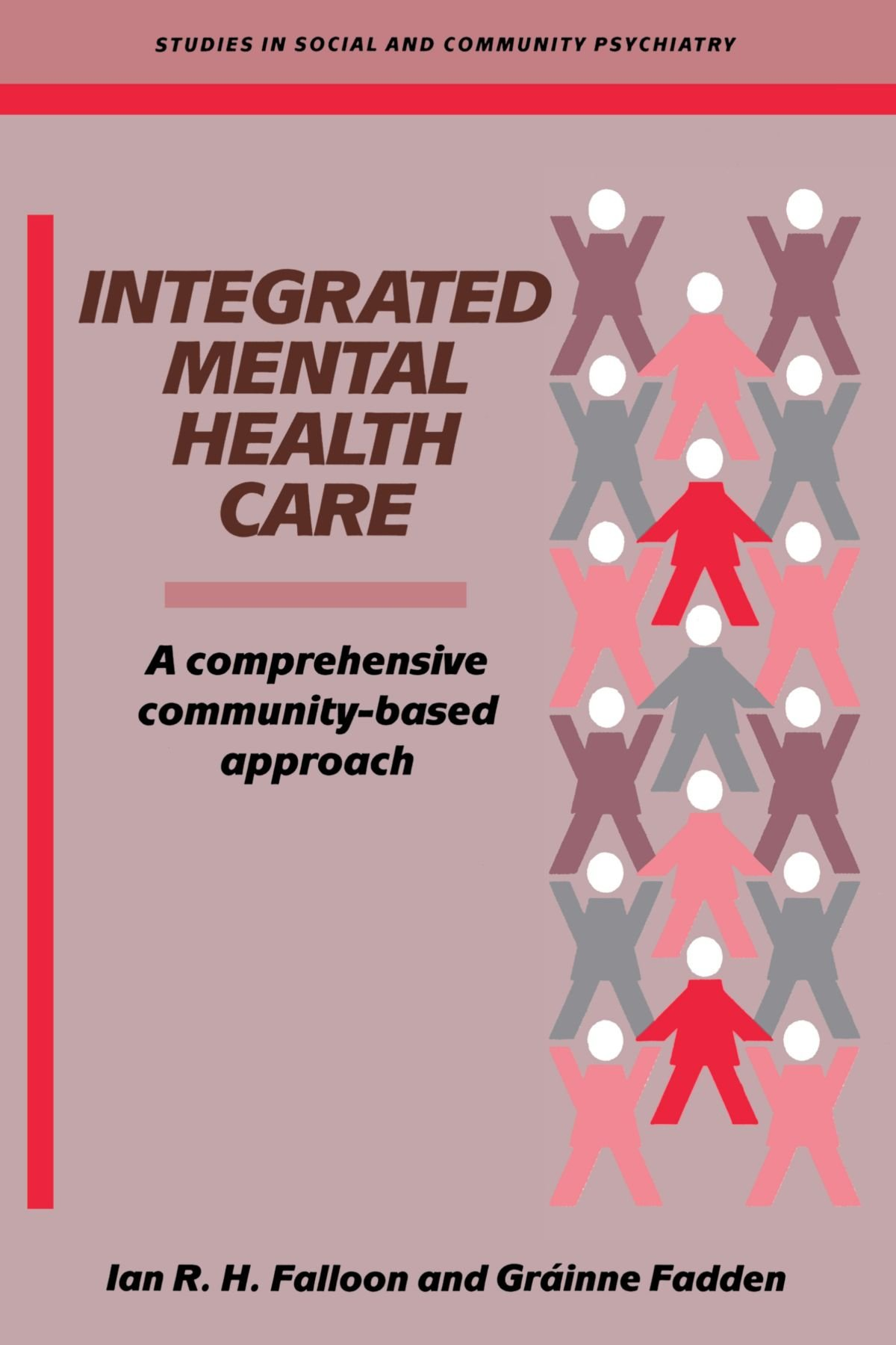 Falloon, Ian R.H., Grainne Fadden. Integrated Mental Health Care: A Comprehensive, Community-Based Approach