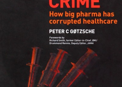 Gotzsche, Peter. Deadly Medicines and Organized Crime: How Big Pharma Has Corrupted Healthcare