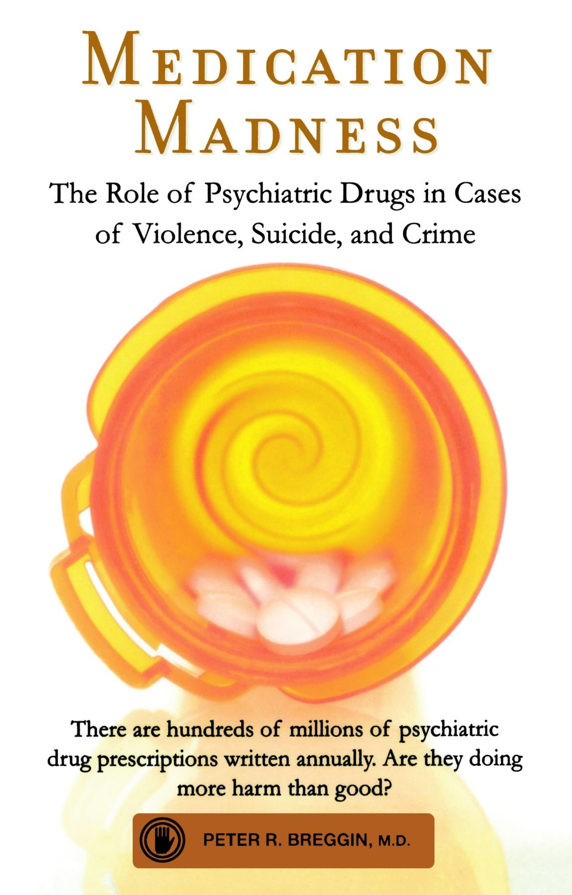 Breggin, Peter. Medication Madness: The Role of Psychiatric Drugs in Cases of Violence, Suicide, and Crime