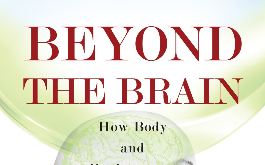Barrett, Louise. Beyond the Brain: How Body and Environment Shape Animal and Human Minds