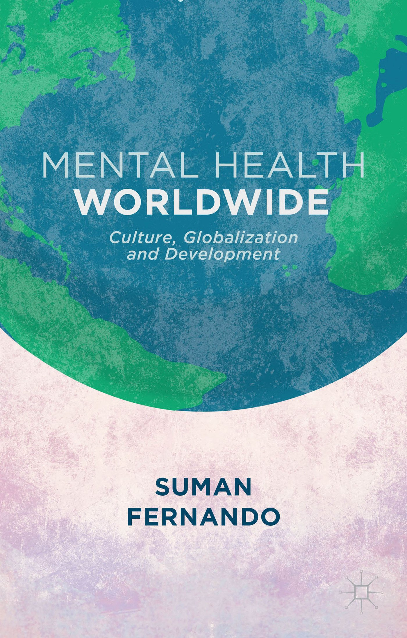 Fernando, Suman. Mental Health Worldwide: Culture, Globalization, and Development