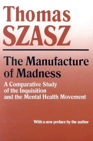 Szasz, Thomas: The Manufacture of Madness
