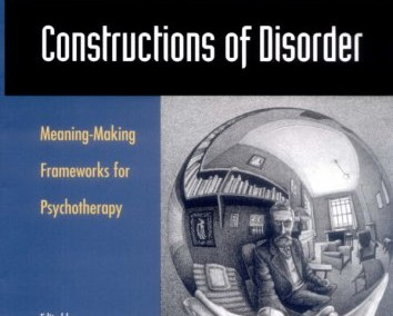 Neimeyer, Robert and Jonathan Raskin. Constructions of Disorder: Meaning-Making Frameworks for Psychotherapy