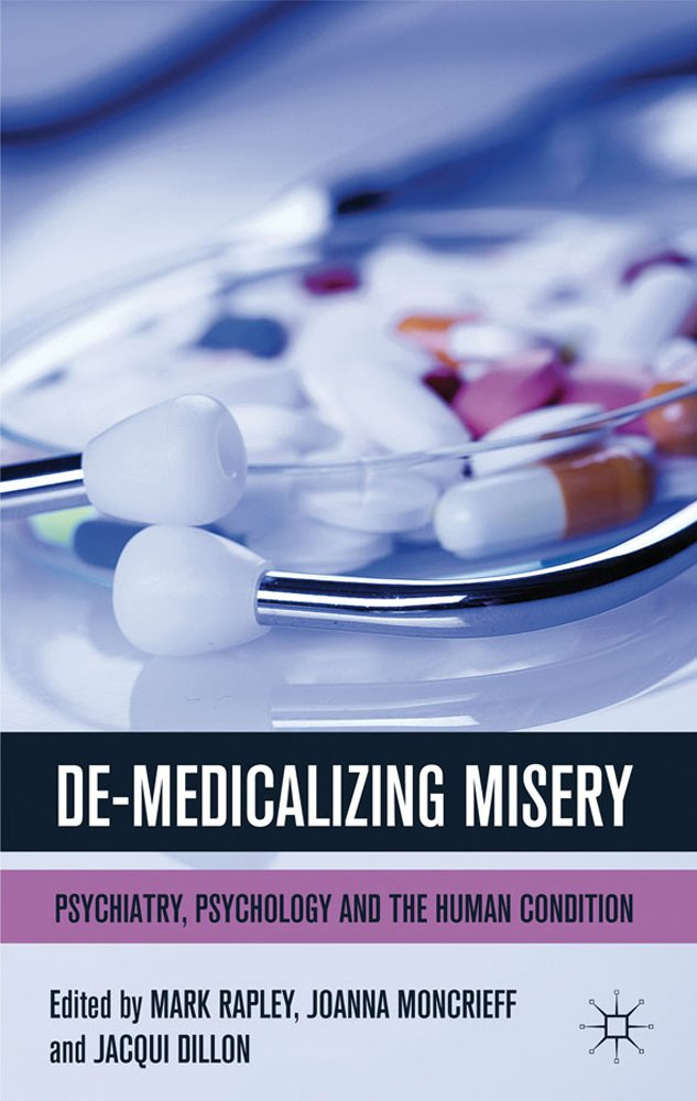 Rapley, Mark, Joanna Moncrieff and Jacqui Dillon. De-Medicalizing Misery: Psychiatry, Psychology and the Human Condition