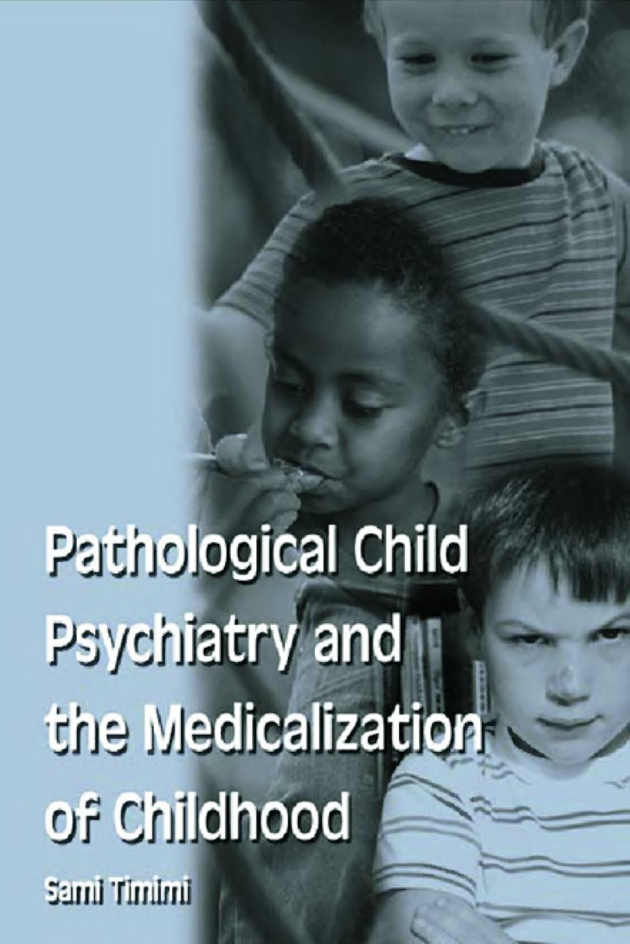 Timimi, Sami. Pathological Child Psychiatry and the Medicalization of Childhood